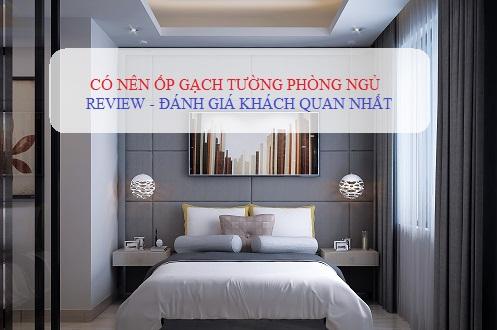 Có nên ốp gạch tường phòng ngủ hay không – Đánh giá từ khách hàng