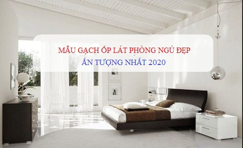 {UPDATE} 8 Mẫu gạch ốp lát phòng ngủ Đẹp – Sang – Hiện Đại nhất 2020
