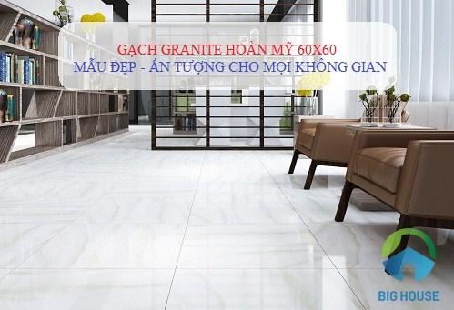Lựa chọn gạch granite Hoàn Mỹ 60×60 cho công trình thiết kế của bạn